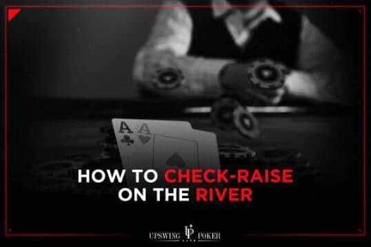 策略文章:如何像职业牌手那样在河牌圈check-raise